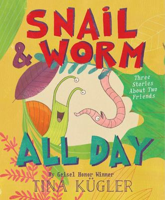 Snail and Worm All Day - Three Stories about Two Friends