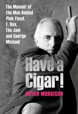 Have a Cigar! - The Memoir of the Man Behind Pink Floyd, T. Rex, the Jam and George Michael