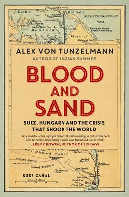 Blood & Sand: Suez, Hungary, and Sixteen Days of Crisis That Changed theWorld