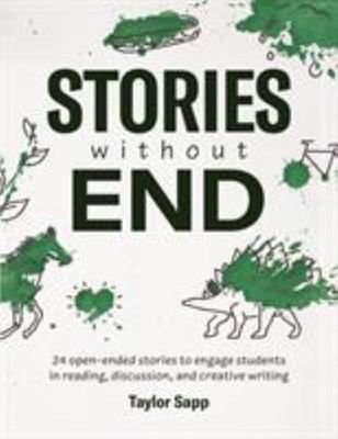Stories Without End - 24 Open-Ended Stories to Engage Students in Reading, Discussion, and Creative Writing