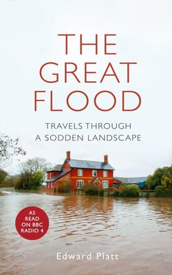 The Great Flood - Travels Through a Sodden Landscape