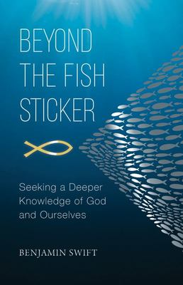 Beyond the Fish Sticker - Seeking a Deeper Knowledge of God and Ourselves