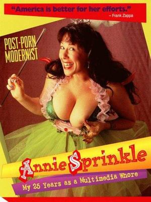 Annie Sprinkle - Post-Porn Modernist - My 25 Years as a Multimedia Whore