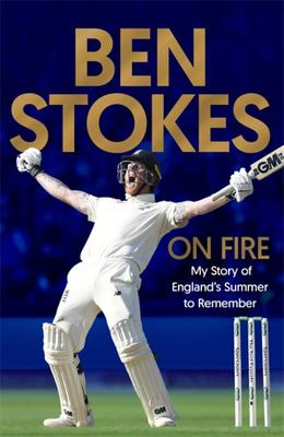 On Fire :  Ben Stokes - My Story of an Unbelievable Summer for English Cricket
