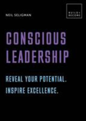 Conscious Leadership - Reveal Your Potential - Inspire Excellence