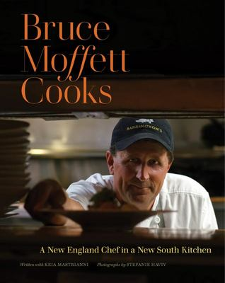 Bruce Moffett Cooks - A New England Chef in a New South Kitchen