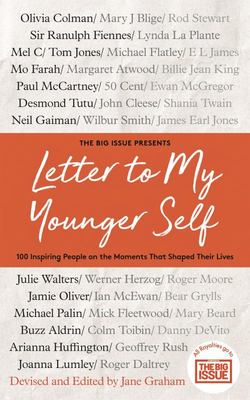 Letter to My Younger Self: 100 Inspiring People on the MomentsThat Shaped Their Lives