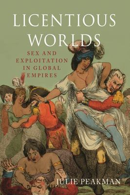 Licentious Worlds - Sex and Exploitations in Global Empires