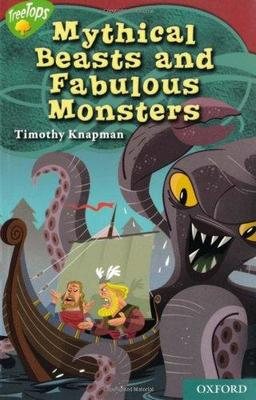 Oxford Reading Tree: Level 15: Treetops Myths and Legends: Mythical Beasts and Fabulous Monsters