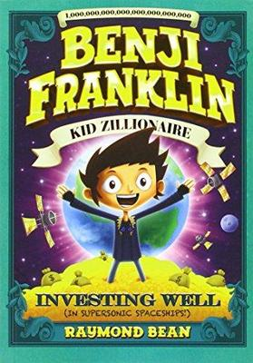 BENJI FRANKLIN KID ZILLIONAIRE: INVESTING WELL (IN SUPERSONIC SPACESHIPS)