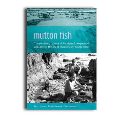 Mutton Fish: The Surviving Culture of Aboriginal People and Abalone on the South Coast of New South Wales