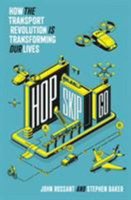 Hop Skip Go : How the Mobility Revolution Will Transform Our Lives and Our Planet