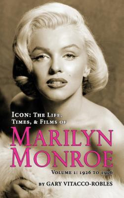 Icon - The Life, Times, and Films of Marilyn Monroe Volume 1 - 1926 To 1956 (Hardback)