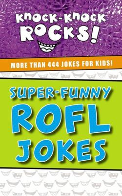 Super-Funny ROFL Jokes - More Than 444 Jokes for Kids