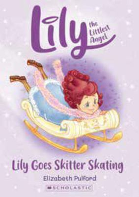 Lily Goes Skitter Skating (Lily The Littlest Angel #3)