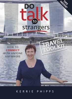 Do Talk to Strangers - How to Connect with Anyone, Anywhere - Travel Toolkit