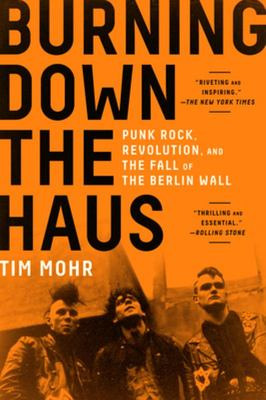 Burning down the Haus - Punk Rock, Revolution, and the Fall of the Berlin Wall