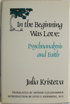 In the Beginning Was Love: Psychoanalysis and Faith