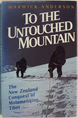 To the Untouched Mountain: The New Zealand Conquest of Molamenqing, Tibet