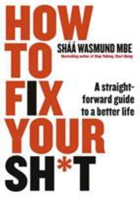How to Fix Your Sh*t - A Straightforward Guide to a Better Life