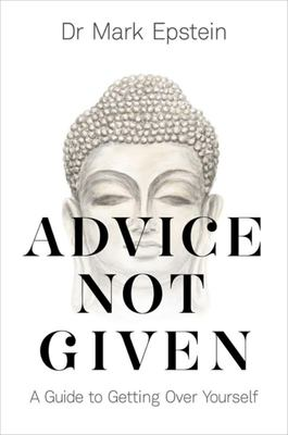 Advice Not Given - A Guide to Getting over Yourself