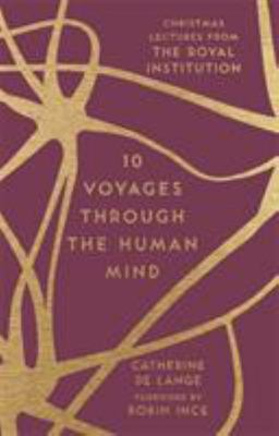 10 Voyages Through the Human Mind - Christmas Lectures from the Royal Institution