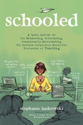 Schooled - A Love Letter to the Exhausting, Infuriating, Occasionally Excruciating yet Somehow Completely Wonderful Profession of Teaching