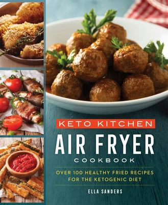 Keto Kitchen: Air Fryer - Healthy Fried Foods for the Ketogenic Diet