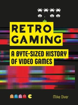 Retro Gaming - A Byte-Sized History of Video Games - from Atari to Zelda