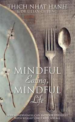 Mindful Eating, Mindful Life - The Mindfulness Way to End Our Struggle with Weight Once and for All