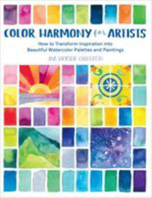 Color Harmony for Artists - How to Transform Inspiration into Beautiful Watercolor Palettes and Paintings
