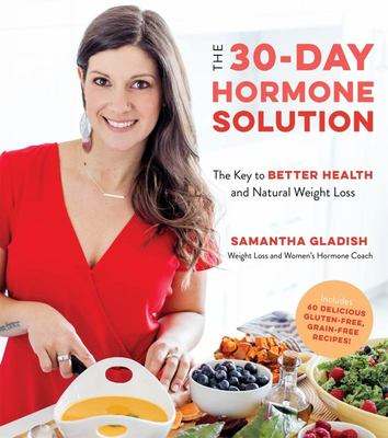 The 30-Day Hormone Solution - The Key to Better Health and Natural Weight Loss