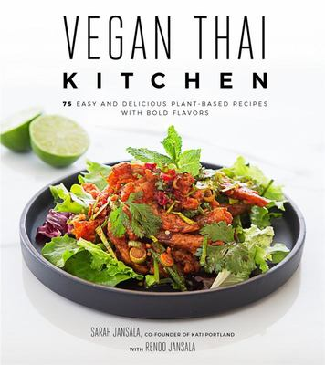 Vegan Thai Kitchen - 75 Easy and Delicious Plant-Based Recipes with Bold Flavors