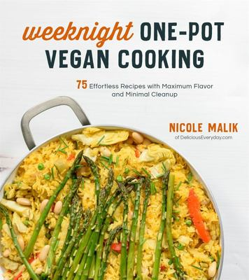 Incredible Vegan One-Pot Meals - 75 Effortless Recipes with Maximum Flavor and Minimal Cleanup