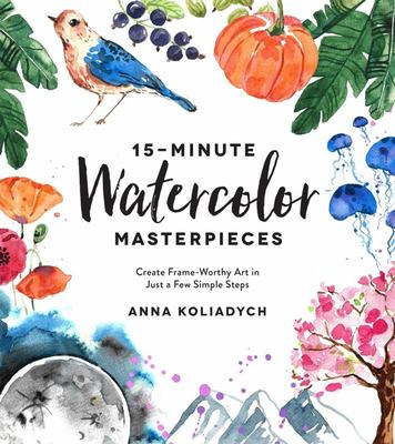 15-Minute Watercolor Masterpieces - Create Frame-Worthy Art in Just a Few Simple Steps