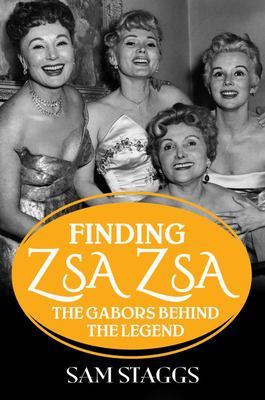 Finding Zsa Zsa - The Gabors Behind the Legend