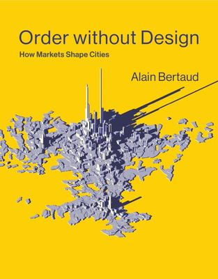 Order Without Design - How Markets Shape Cities
