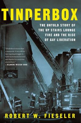 Tinderbox - The Untold Story of the up Stairs Lounge Fire and the Rise of Gay Liberation