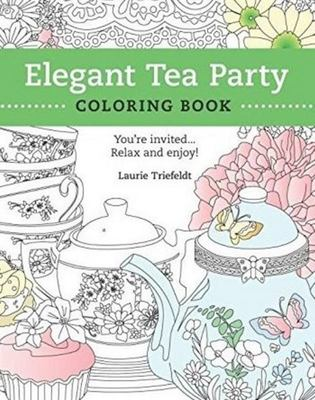 The Elegant Tea Party Coloring Book - You're Invited... Relax and Enjoy