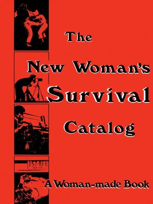 The New Woman's Survival Catalog - A Woman-Made Book