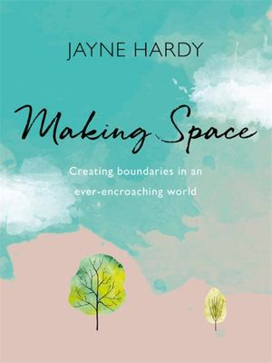 Making Space - Creating Boundaries in an Ever-Encroaching World