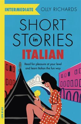 Short Stories in Italian for Intermediate Learners - Read for Pleasure at Your Level, Expand Your Vocabulary and Learn Italian the Fun Way!