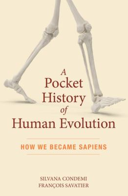 A Pocket History of Human Evolution - The Apes, the Others, and Us