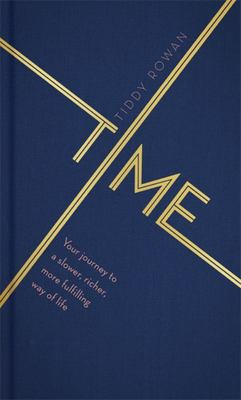 Time : Your Journey to a Slower, Richer and More Fulfilling Way of Life