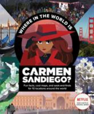 Where in the World Is Carmen Sandiego? - With Fun Facts, Cool Maps, and Seek and Finds for 10 Locations Around the World