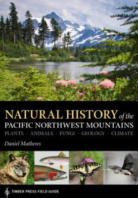 Natural History of the Pacific Northwest Mountains - Timber Press Field Guide