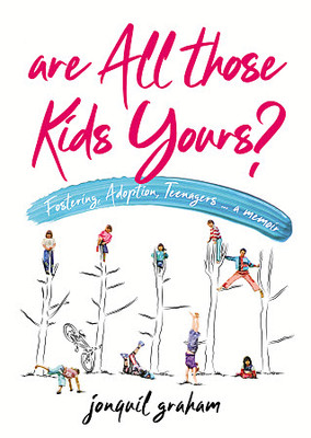 Are All Those Kids Yours? Fostering, adoption, teenagers
