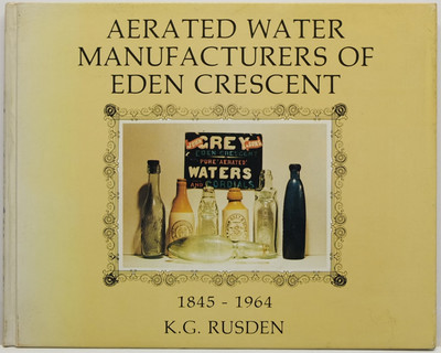 Aerated Water Manufacturers of Eden Crescent 1845-1964