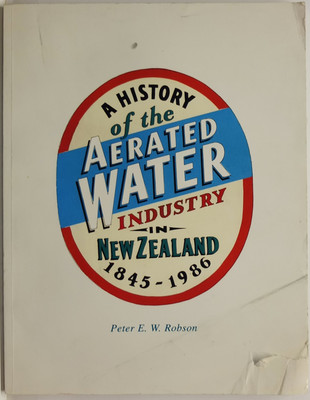 The Aerated Water and Soft Drink Industry in New Zealand 1845-1986