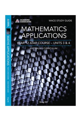 WACE Study Guide Mathematics Applications Year 12 ATAR Course Units 3 & 4 AC - P05784 - Academic
